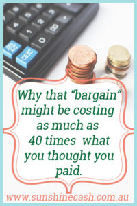 "Why that ""Bargain"" might be costing as much as 40 times what you thought you paid."
